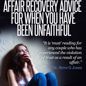 I Cheated:Affair Recovery Advice For When You Have Been Unfaithful